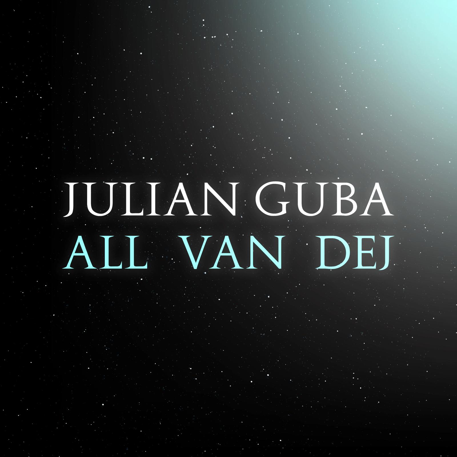 All Van Dej ⋆ Julian Guba ⋆ ©2019, listed on all major music platforms